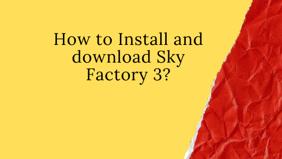 How to Install and download Sky Factory 3?
