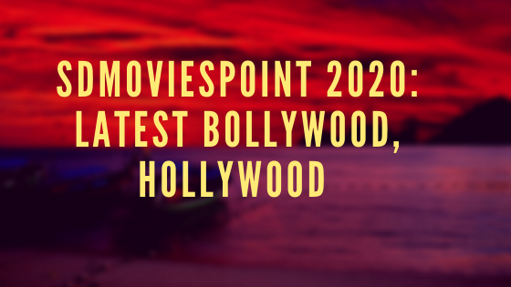 Sdmoviespoint 2020: latest bollywood, Hollywood