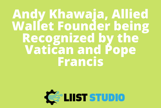 Andy Khawaja, Allied Wallet Founder being Recognized by the Vatican and Pope Francis