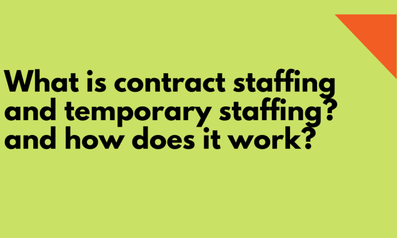 What is contract staffing and temporary staffing? and how does it work?