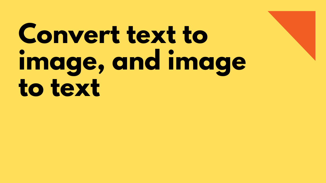 Convert text to image, and image to text