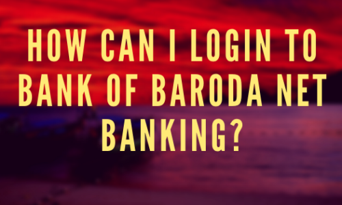 How can I login to Bank of Baroda net banking?