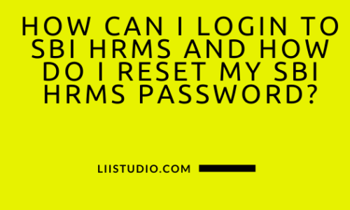 How Can I Login To SBI HRMS And How Do I Reset My SBI HRMS Password?