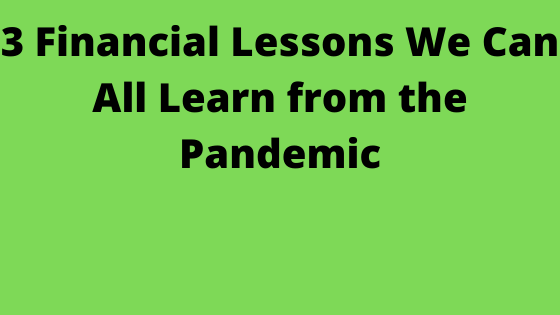 3 Financial Lessons We Can All Learn from the Pandemic