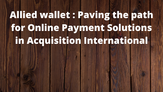 allied wallet : Paving the path for Online Payment Solutions in Acquisition International