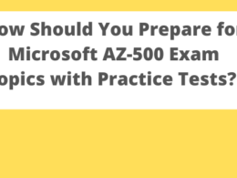 How Should You Prepare for Microsoft AZ-500 Exam Topics with Practice Tests?