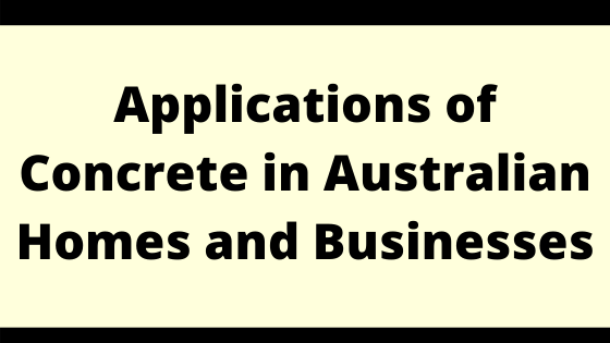 Applications of Concrete in Australian Homes and Businesses