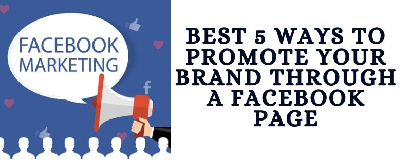 Best 5 ways to promote your brand through a facebook page