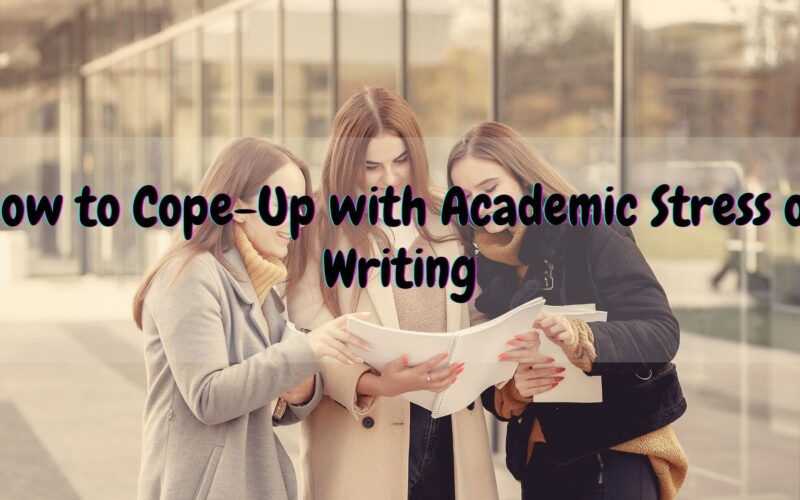 How to Cope-Up with Academic Stress of Writing