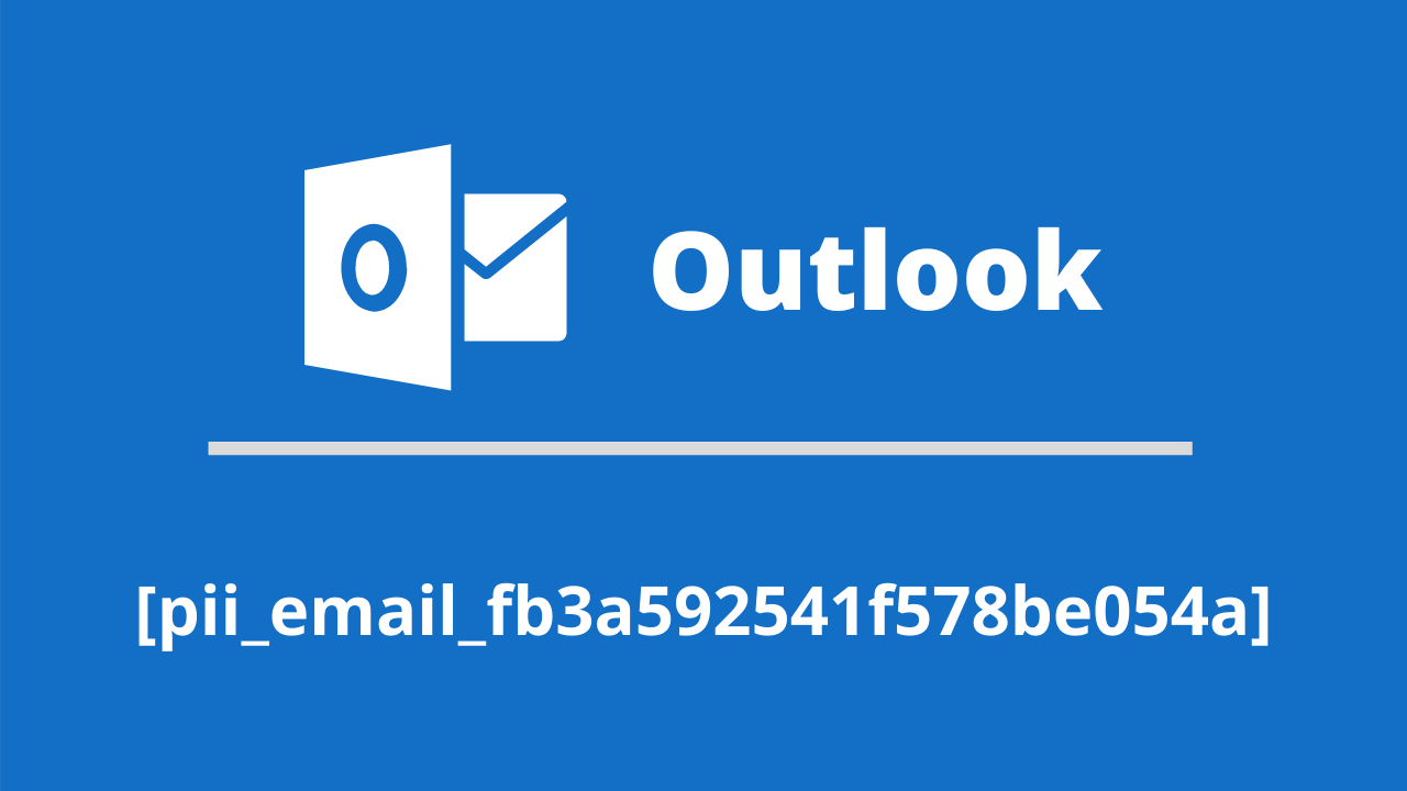 Outlook [pii_email_fb3a592541f578be054a]
